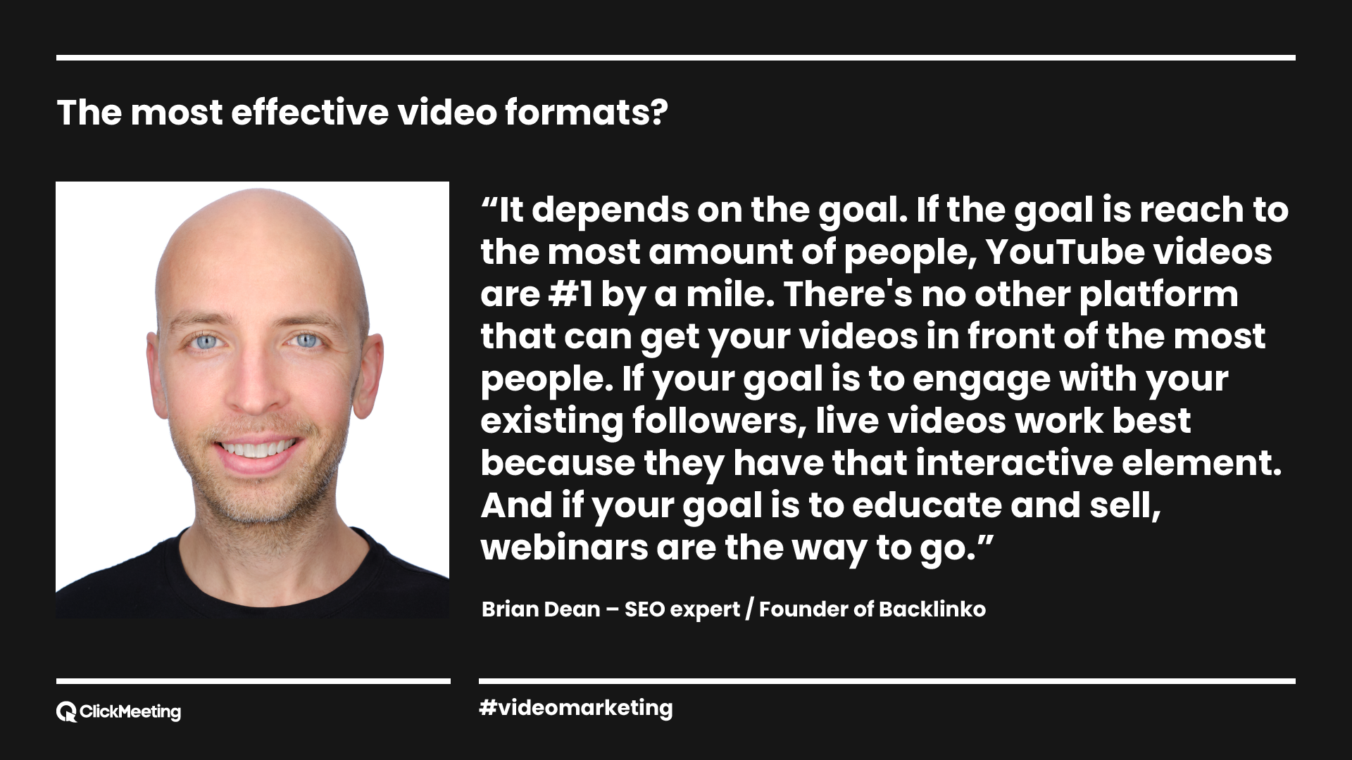 It depends on the goal. If the goal is to reach the most amount of people, YouTube videos are #1 by a mile. There's no other platform that can get your videos in front of most people. If your goal is to engage with your existing followers, live videos work best because they have that interactive element. And if your goal is to educate and sell, webinars are the way to go.