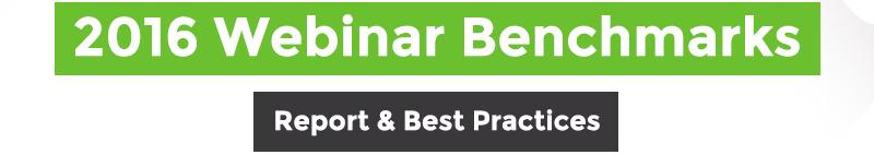 2016 Webinar Benchmarks. Report & Best Practices